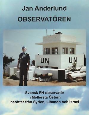 Observatören - en FN-observatör berättar från missioner i Syrien, Libanon och Israel